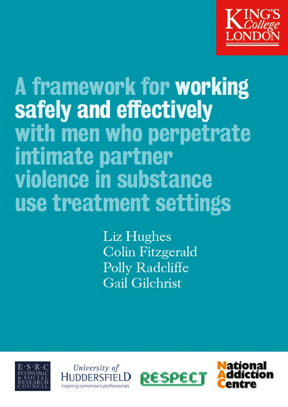 Kings College London: A framework for working safely and effectively with men who perpetrate intimate partner violence in substance use treatment settings.